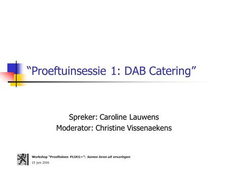 """Proeftuinsessie 1: DAB Catering"""