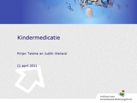 Mirjan Talsma en Judith Weiland 11 april 2011 Kindermedicatie.