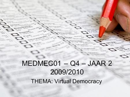 MEDMEC01 – Q4 – JAAR 2 2009/2010 THEMA: Virtual Democracy.