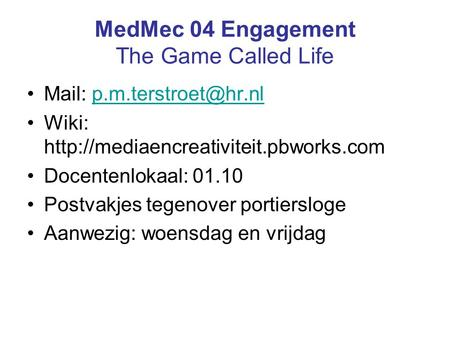 MedMec 04 Engagement The Game Called Life Mail: Wiki:  Docentenlokaal: 01.10.
