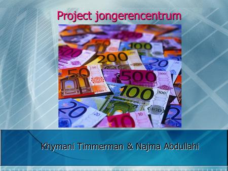 Project jongerencentrum Project jongerencentrum Khymani Timmerman & Najma Abdullahi.
