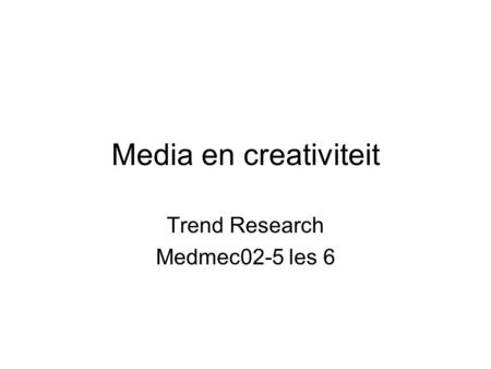 Media en creativiteit Trend Research Medmec02-5 les 6.