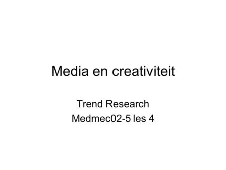 Media en creativiteit Trend Research Medmec02-5 les 4.