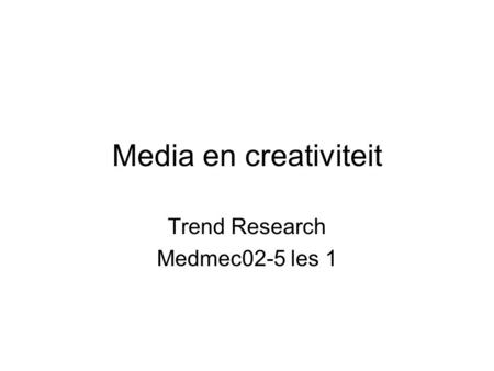 Media en creativiteit Trend Research Medmec02-5 les 1.