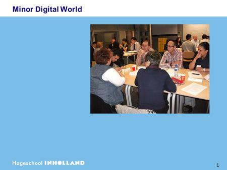 1 Minor Digital World. Social networking en lectoraat Digital World Social Networking: de digitale communicatiemiddelen via internet, met elkaar, met.