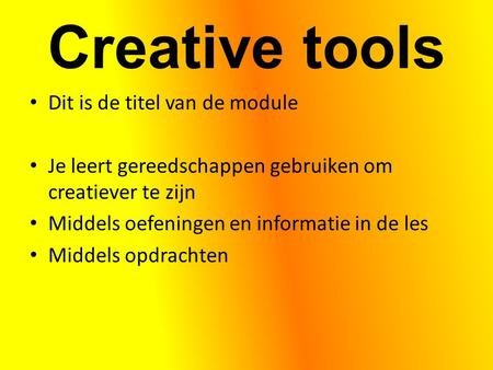 Creative tools Dit is de titel van de module