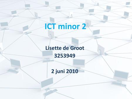 ICT minor 2 Lisette de Groot 3253949 2 juni 2010.