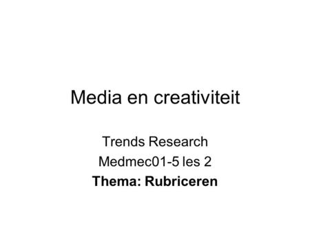 Trends Research Medmec01-5 les 2 Thema: Rubriceren