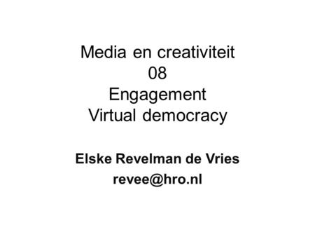 Media en creativiteit 08 Engagement Virtual democracy Elske Revelman de Vries