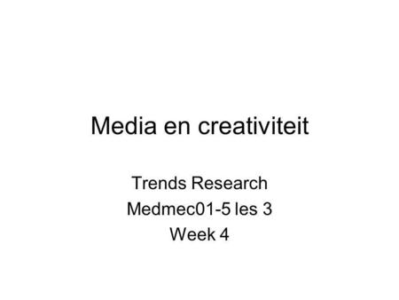 Media en creativiteit Trends Research Medmec01-5 les 3 Week 4.