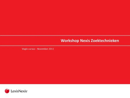 Workshop Nexis Zoektechnieken Vogin cursus – November 2011.
