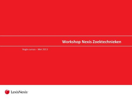 Workshop Nexis Zoektechnieken Vogin cursus – Mei 2013.