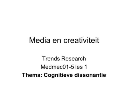 Media en creativiteit Trends Research Medmec01-5 les 1 Thema: Cognitieve dissonantie.