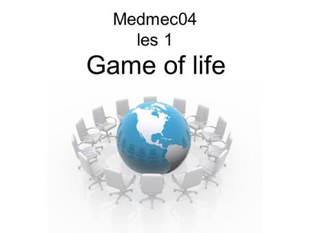 Medmec04 les 1 Game of life.