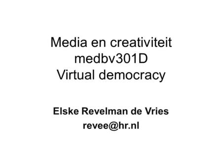 Media en creativiteit medbv301D Virtual democracy Elske Revelman de Vries