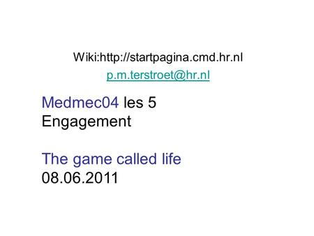 Wiki:http://startpagina.cmd.hr.nl Medmec04 les 5 Engagement The game called life 08.06.2011.
