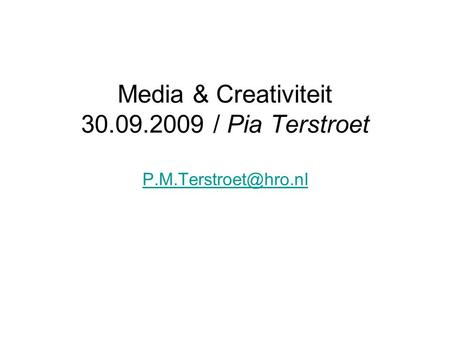 Media & Creativiteit 30.09.2009 / Pia Terstroet