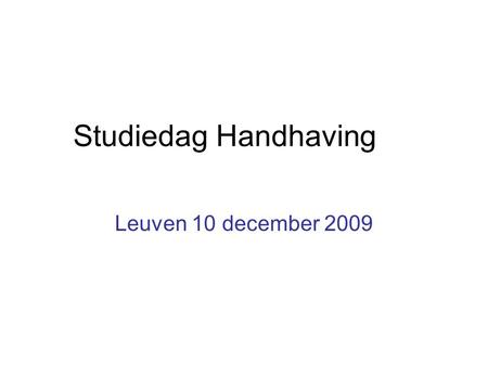Studiedag Handhaving Leuven 10 december 2009.