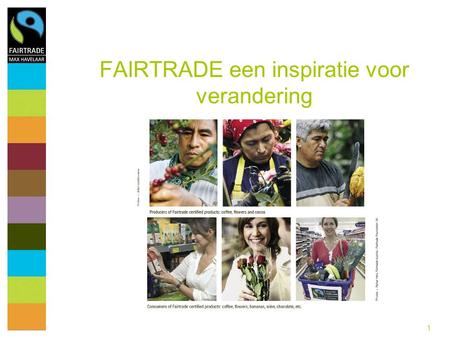 1 FAIRTRADE een inspiratie voor verandering. 2 FAIRTRADE Max Havelaar Content What is Fairtrade Fairtrade: worldwide results 2007 Fairtrade : results.