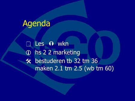 Agenda  Les  wkn  hs 2 2 marketing  bestuderen tb 32 tm 36 maken 2.1 tm 2.5 (wb tm 60)
