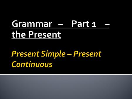 Grammar – Part 1 – the Present.  Recapitulation:  Present Simple – Tegenwoordige tijd -> vorm: I work/he works.  Examples:  'We often go out for a.