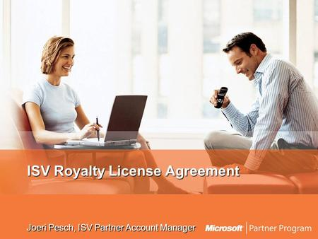 ISV Royalty License Agreement Joeri Pesch, ISV Partner Account Manager.