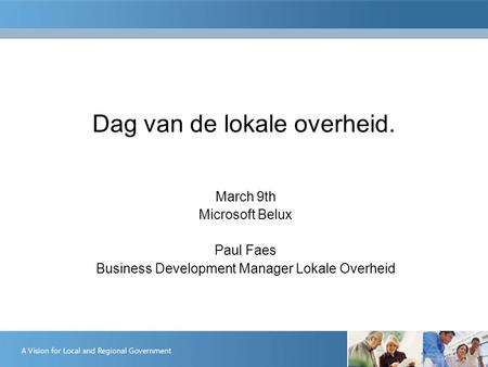 Dag van de lokale overheid. March 9th Microsoft Belux Paul Faes Business Development Manager Lokale Overheid.