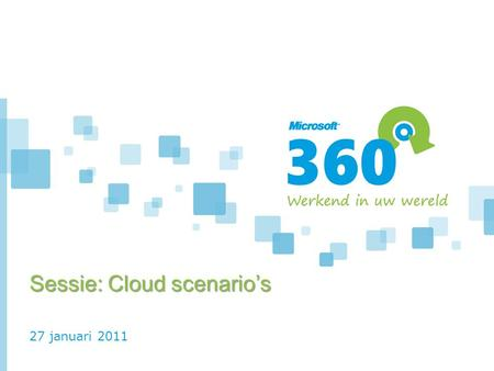 27 januari 2011 Sessie: Cloud scenario's. Hoe te starten met cloud bij uw organsiatie? Irwin Hunter Solution Specialist UC en Cloud Computing