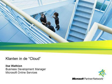 "Klanten in de ""Cloud"" Ilse Wathion Business Development Manager Microsoft Online Services."