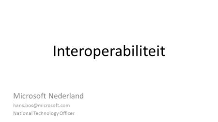 Interoperabiliteit Microsoft Nederland National Technology Officer.