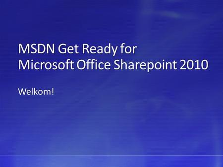 MSDN Get Ready for Microsoft Office Sharepoint 2010 Welkom!