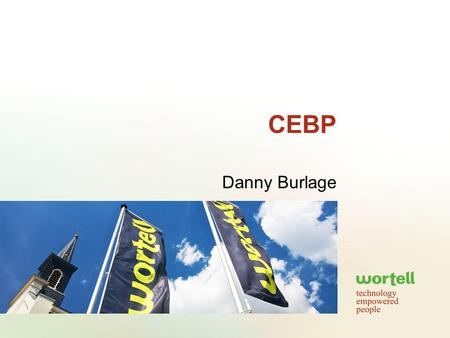 CEBP Danny Burlage. Wortell Introductie Opgericht in 1997 3 specialismen –Technisch platform (Server & Client) –Communicatie (Exchange & OCS) –Productiviteit.