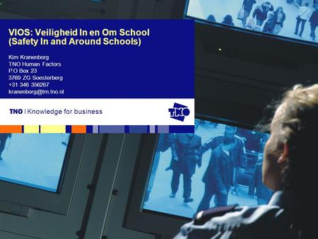 Knowledge for business VIOS: Veiligheid In en Om School (Safety In and Around Schools) Kim Kranenborg TNO Human Factors P.O Box 23 3769 ZG Soesterberg.