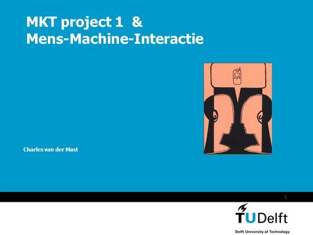 MKT project 1 & Mens-Machine-Interactie