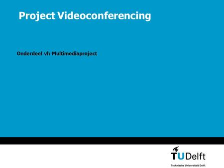 Project Videoconferencing Onderdeel vh Multimediaproject.