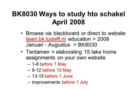 BK8030 Ways to study hto schakel April 2008 Browse via blackboard or direct to website team.bk.tudelft.nl education > 2008 Januari - Augustus > BK8030.