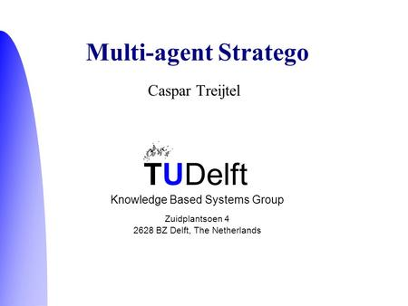 TUDelft Knowledge Based Systems Group Zuidplantsoen 4 2628 BZ Delft, The Netherlands Caspar Treijtel Multi-agent Stratego.