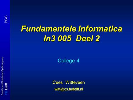 T U Delft Parallel and Distributed Systems group PGS Fundamentele Informatica In3 005 Deel 2 College 4 Cees Witteveen