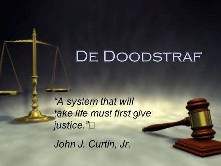 "De Doodstraf ""A system that will take life must first give justice."" John J. Curtin, Jr. ""A system that will take life must first give justice."" John J."