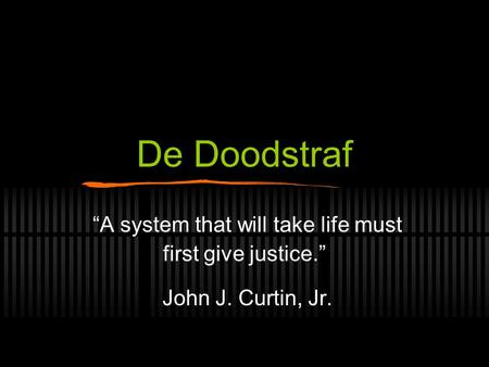 "De Doodstraf ""A system that will take life must first give justice."" John J. Curtin, Jr."