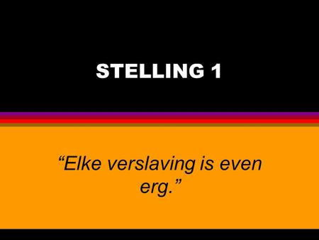 """Elke verslaving is even erg."""