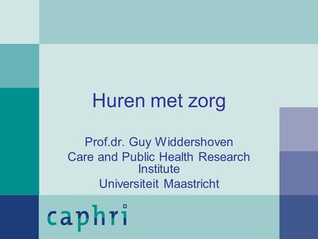 Huren met zorg Prof.dr. Guy Widdershoven Care and Public Health Research Institute Universiteit Maastricht.