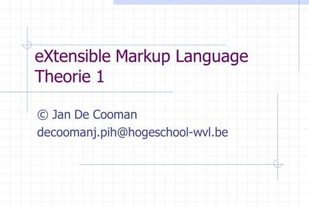 EXtensible Markup Language Theorie 1 © Jan De Cooman
