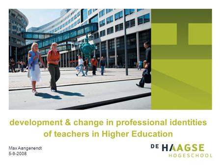 Development & change in professional identities of teachers in Higher Education Max Aangenendt 5-9-2008.