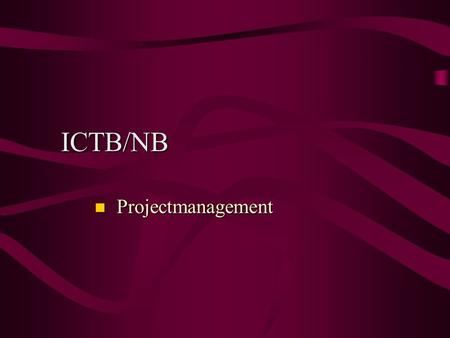 ICTB/NB Projectmanagement Projectmanagement. Projectmatig werken: combinatie van routine, en improvisatie Projectmatig werken ImprovisatieRoutine.