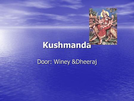Kushmanda Door: Winey &Dheeraj.