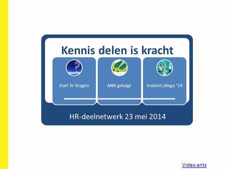 Kennis delen is kracht HR-deelnetwerk 23 mei 2014 Video ants