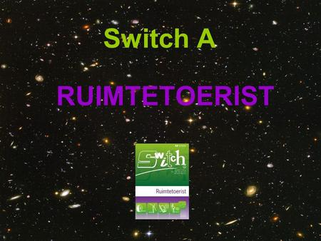 Switch A RUIMTETOERIST.