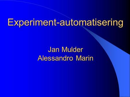 Experiment-automatisering Jan Mulder Alessandro Marin.
