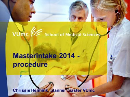 Masterintake 2014 - procedure Chrissie Helmink, planner master VUmc.